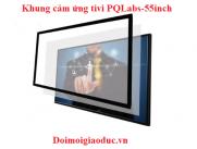 Khung cảm ứng tivi 55 inch - PQLabs
